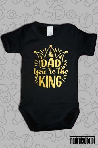 DAD You are the KING - body z nadrukiem Tato jesteś Królem